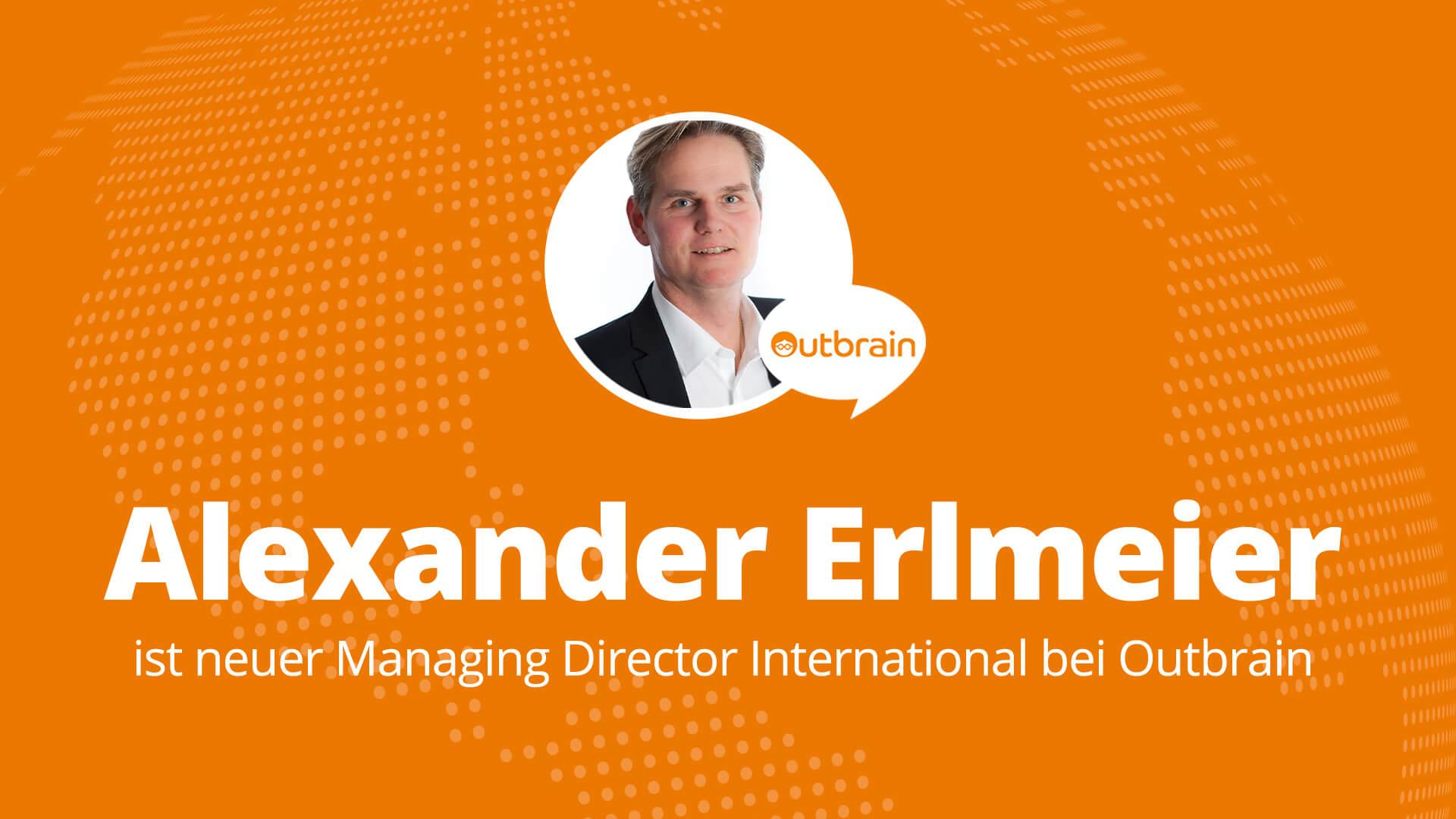Alexander Erlmeier wird neuer Managing Director, International bei Outbrain