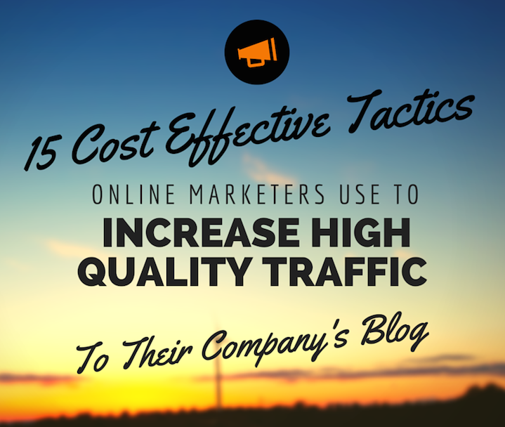 15 Cost Effective Tactics to Increase High Quality Traffic to Your Company's Blog