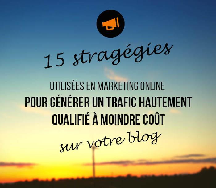 15 strategegies utilisees en marketing online pour generer un trafic hautement