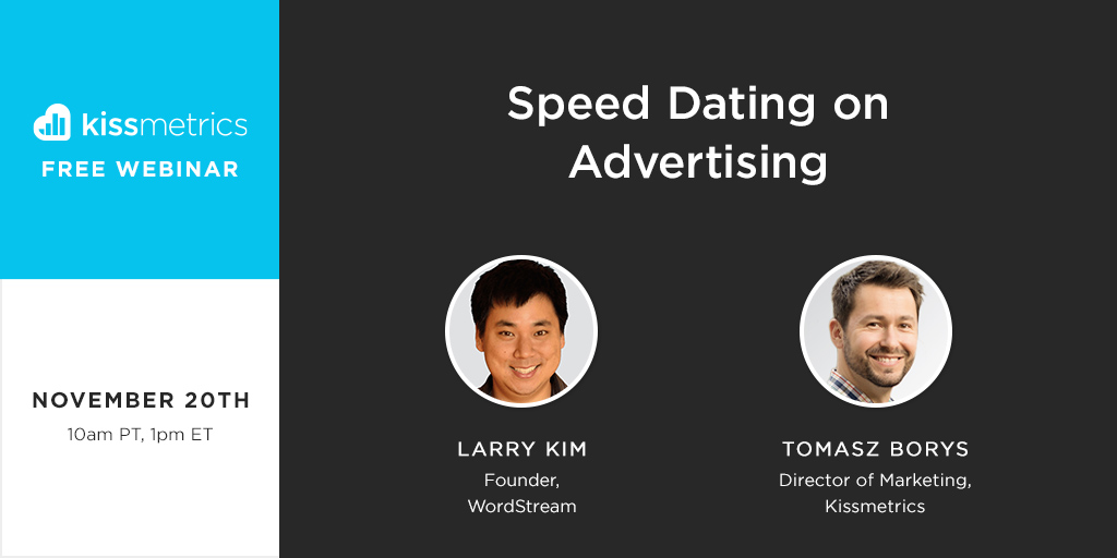 "Kissmetrics ""Speed Dating on Advertising"" Webinar with Larry Kim and Tomasz Borys"