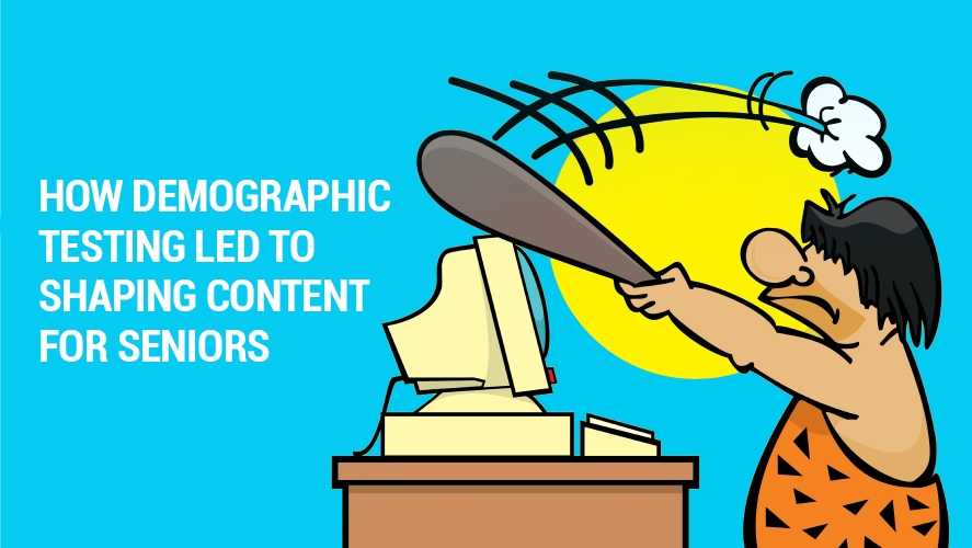 How Demographic Testing Led to Shaping Content for Seniors