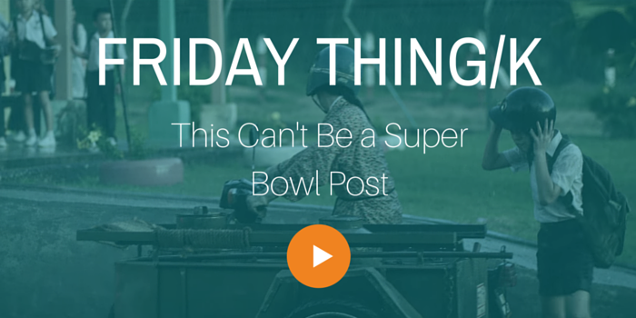 FRIDAY THING_K_CantBeSuperBowl