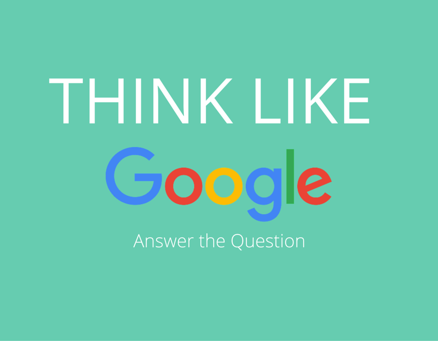Think Like Google II: Answer the Question