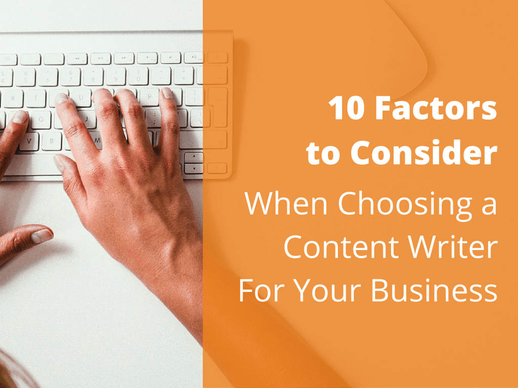 10 Factors to Consider When Choosing a Content Writer For Your Business
