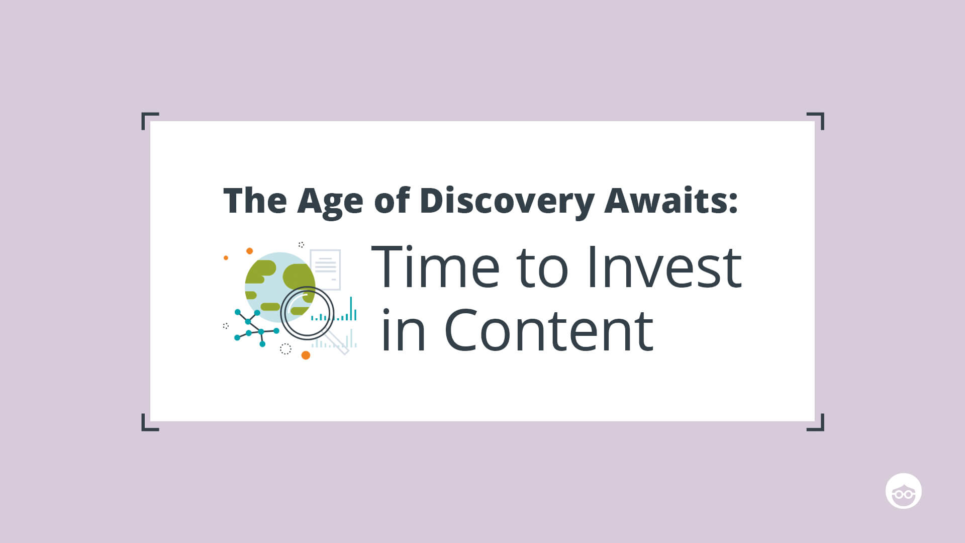 The Age of Discovery: Time to Invest in Content