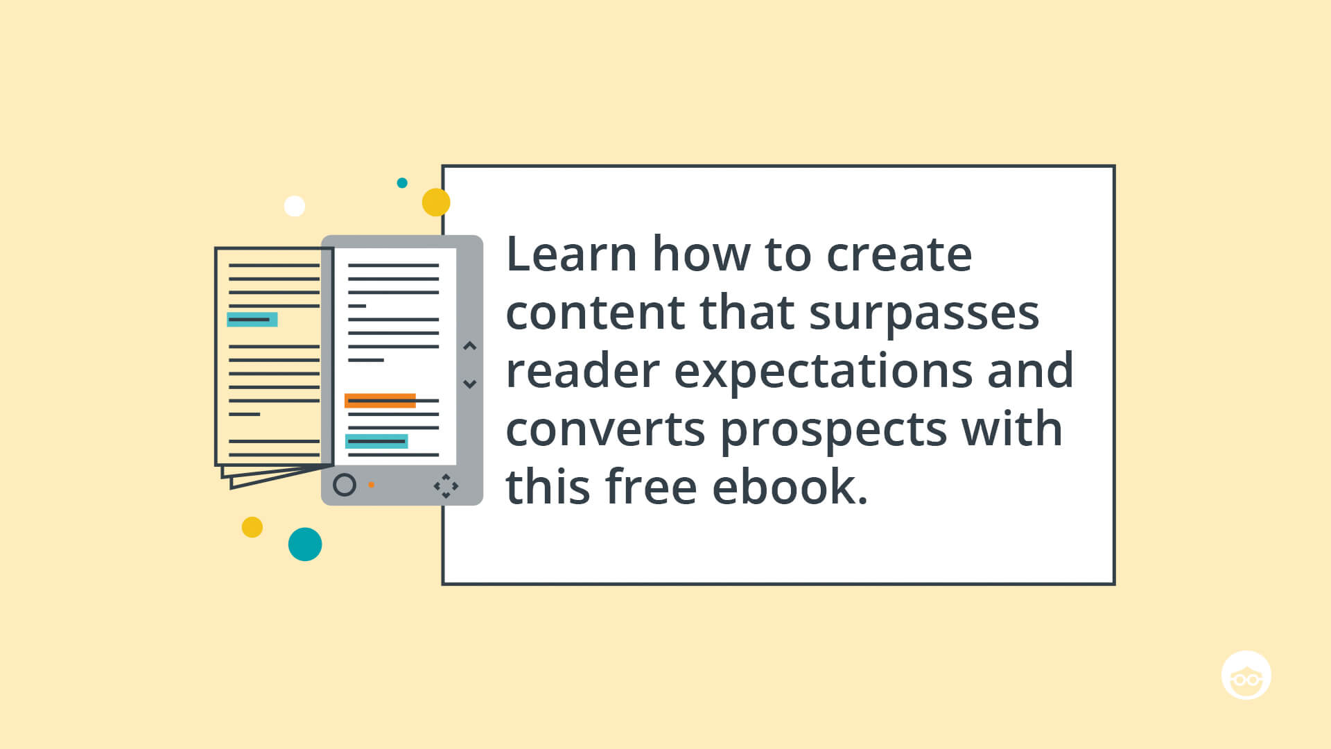 Learn how to create content that surpasses reader expectations and converts prospects with this free Ebook