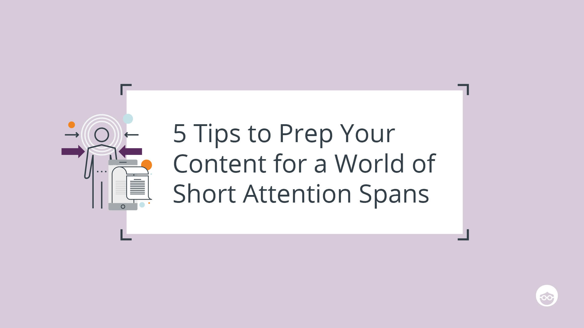Prepping your content for a world of short attention spans