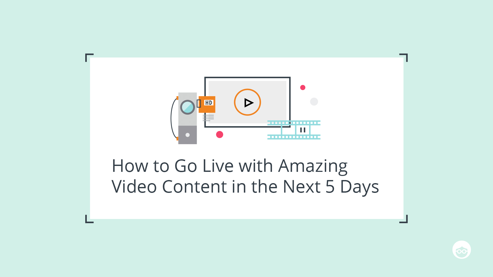 How to Go Live With Amazing Video Content