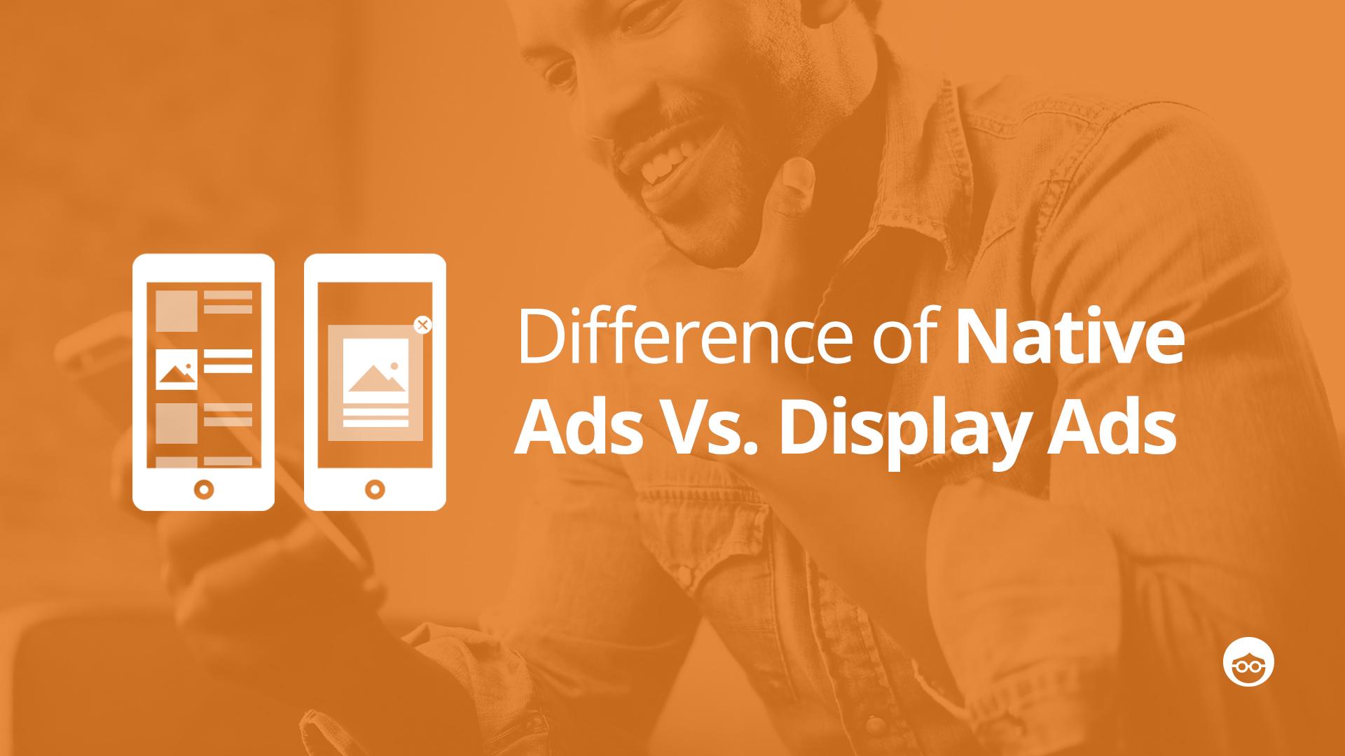 Native Ads Vs. Display Ads