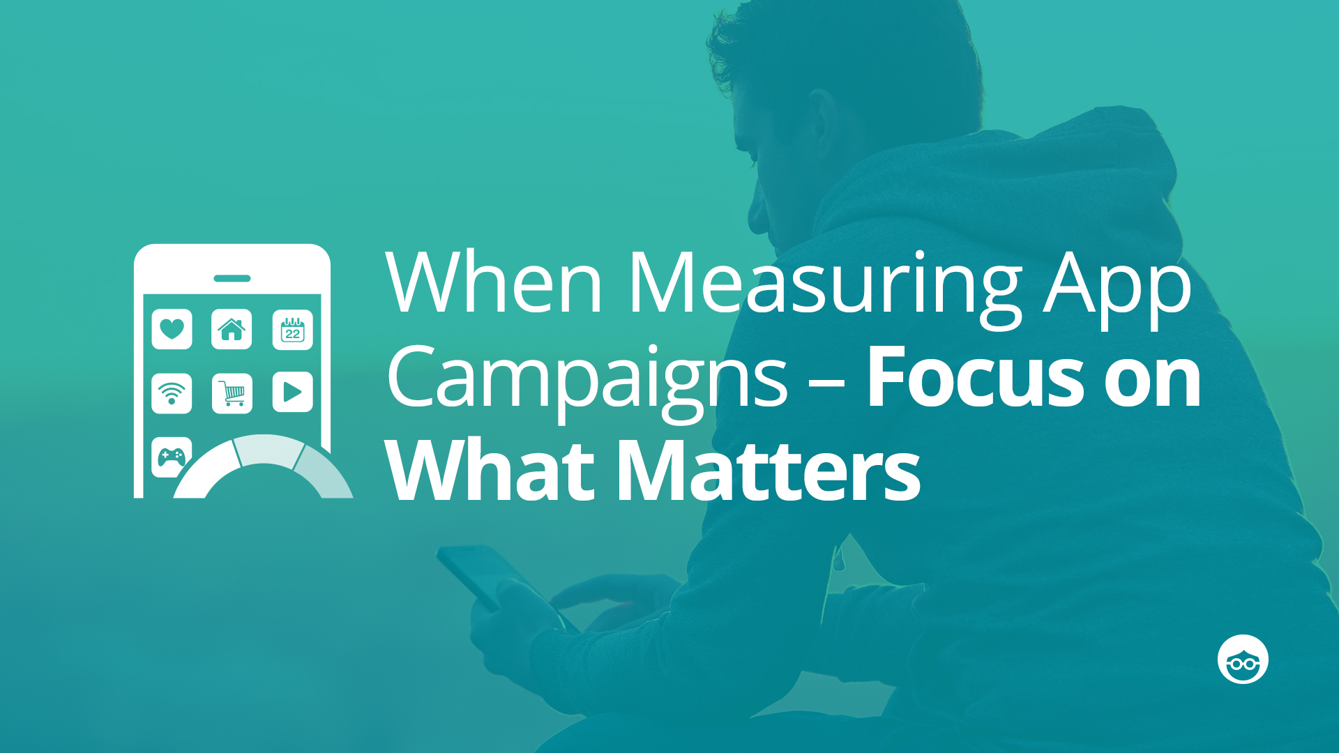 5 Mistakes to Watch Out For When Measuring App Campaigns