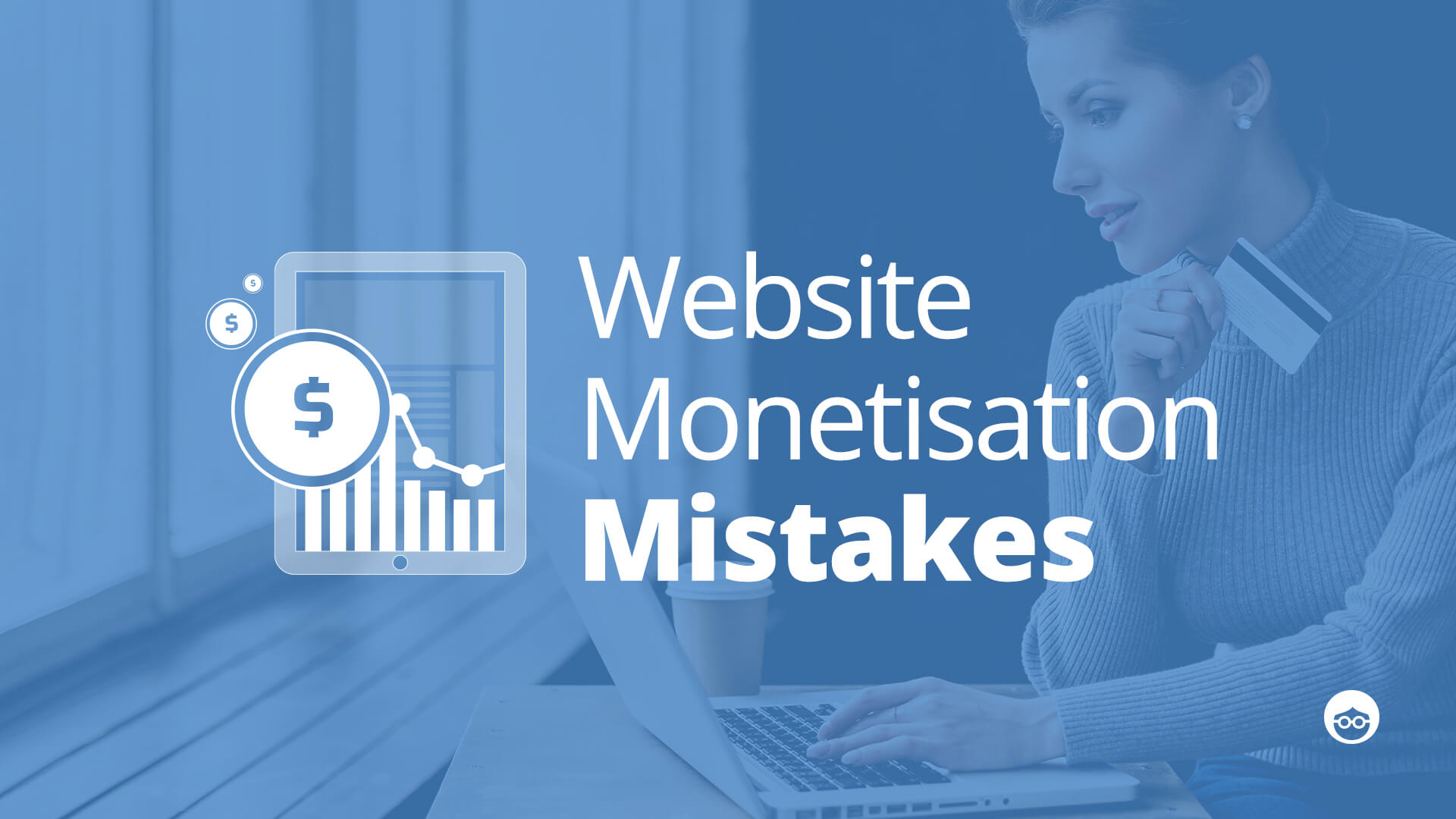 Common Website Monetization Mistakes Every Publisher Should Avoid