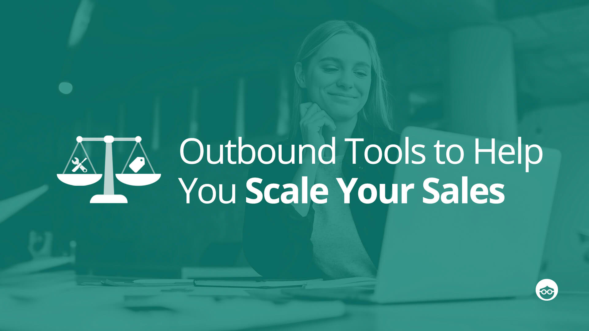 Outbound Tips & Tools to Help Scale Your Sales
