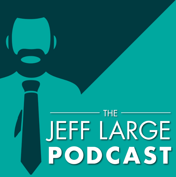 Jeff Large Podcast