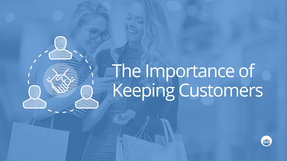 Why Keeping Customers Is Just As Important As Getting New Ones
