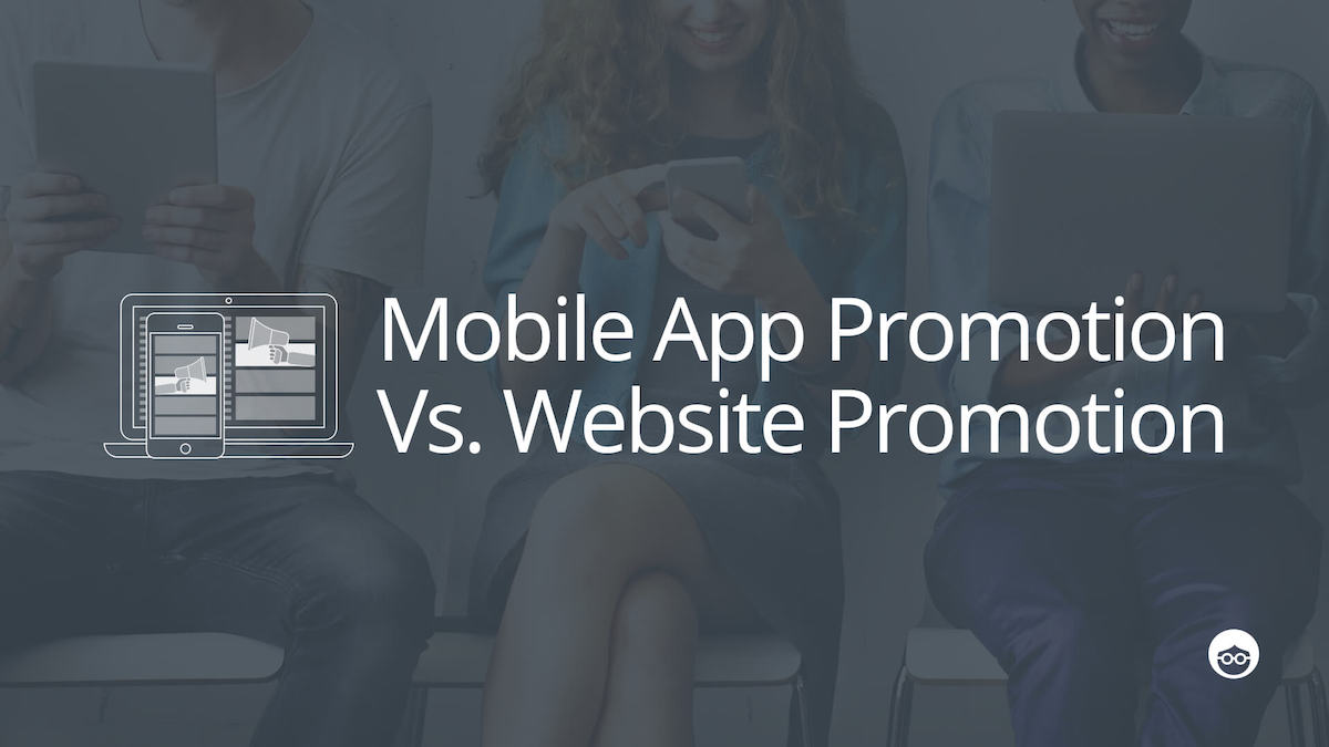 Marketing Your Mobile App Vs. Your Website