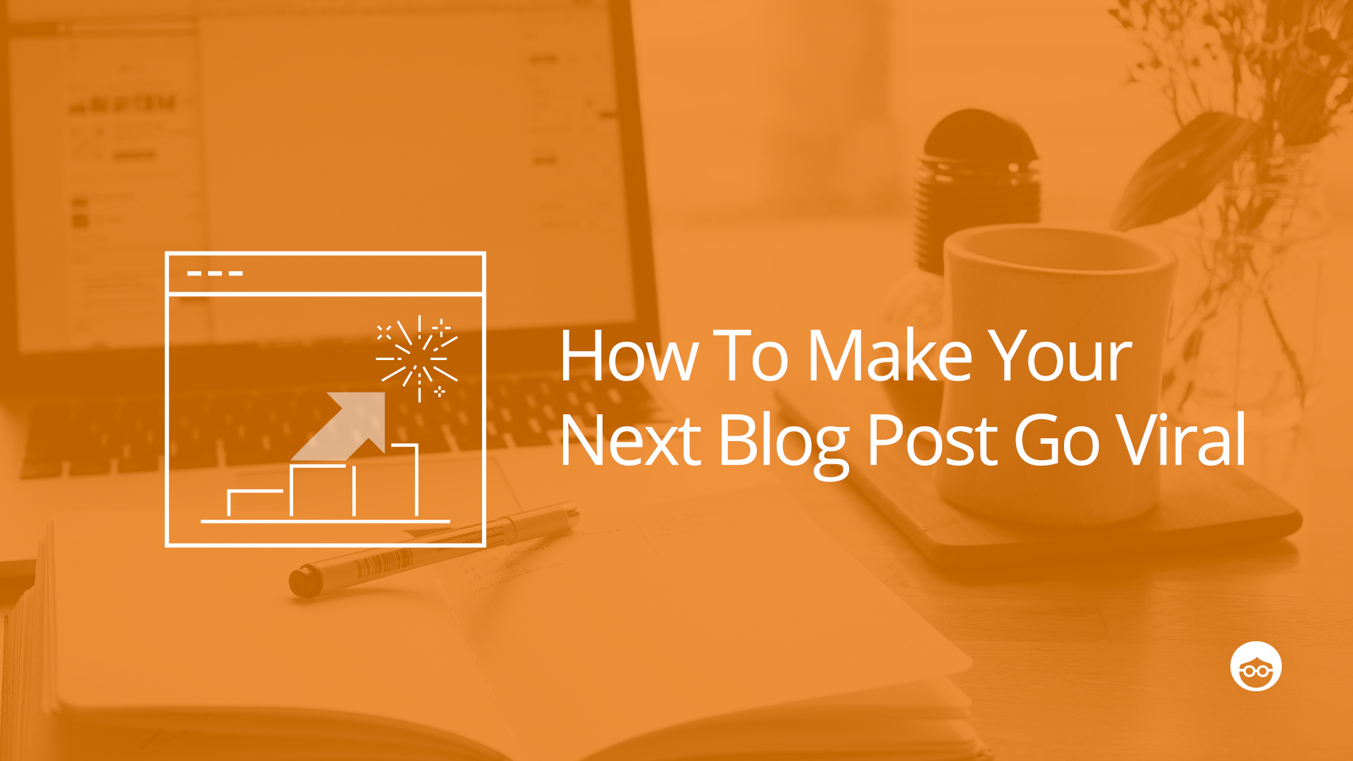 How To Make Your Next Blog Post Go Viral